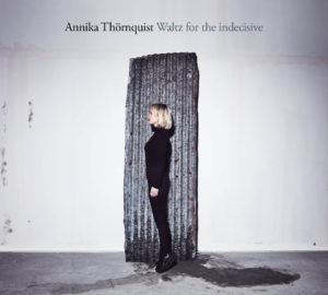 Annika Thörnquist - Waltz for the indecisive